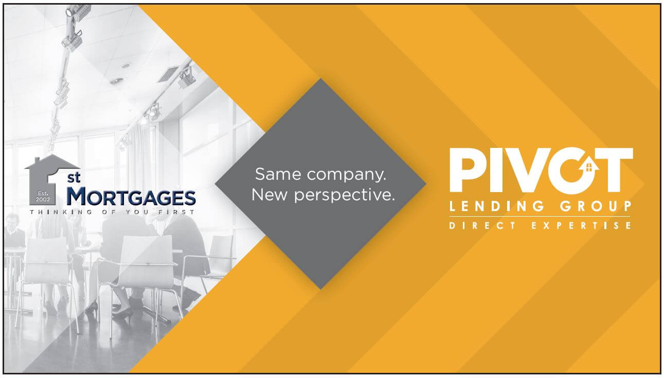 1st Mortgages is Now Pivot Lending Group. Same Company. New Perspective. Home Mortgage Loans